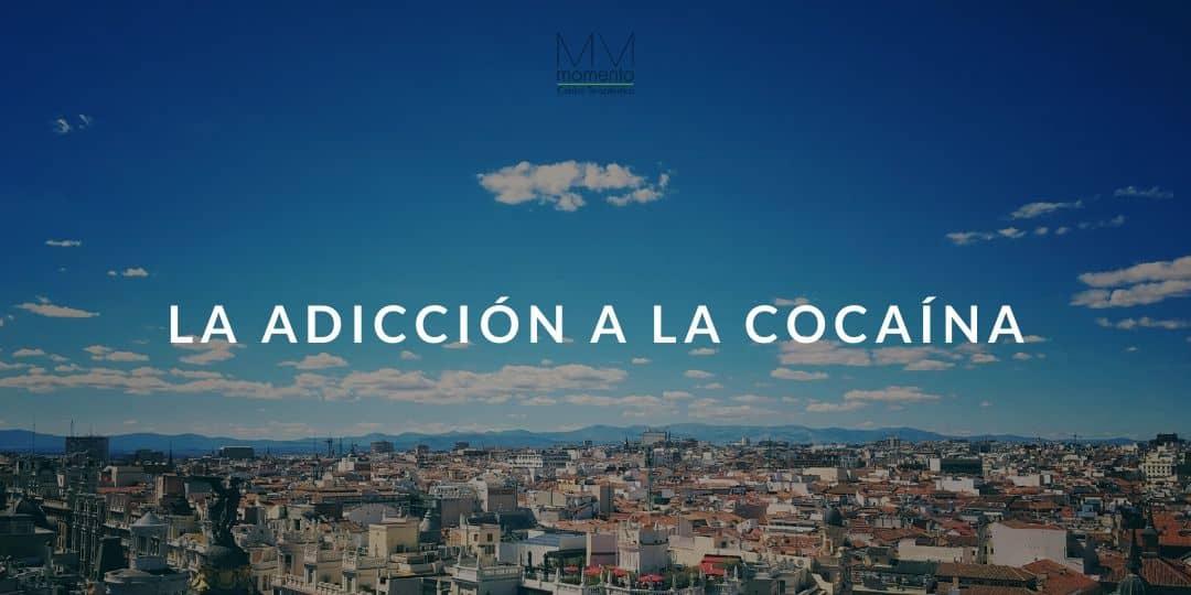 Adicción a la Cocaína | Tratamiento Madrid Momento